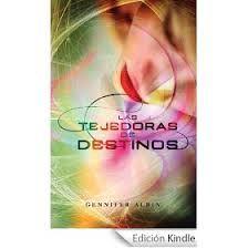 Las Tejedoras De Destinos- Gennifer Albin. (un exelente libro, uno de mis favoritos)