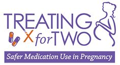Treating for Two. Safer Medication Use in Pregnancy. Click here to learn more.