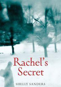 Rachel's Secret by Shelly Sanders. April 2012.