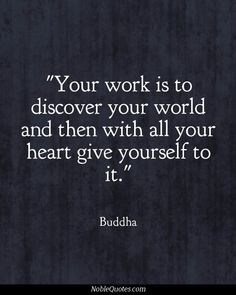 Your work is to discover your world and give yourself to it. http://www.calmdownnow.com