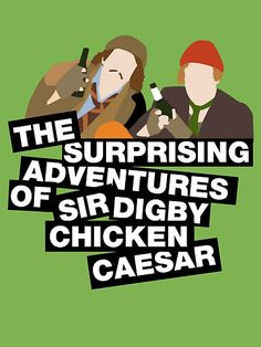 """In a time future historians will one day call 'the past,' in a place I wish I could name but it's been a confusing week, who is there to look out for the man in the street in case he wants his mobile back? Yes, it's the surprising adventures of me, Sir Digby Chicken Ceasar."""