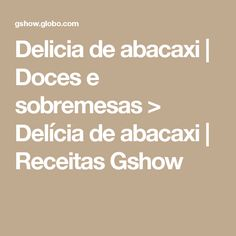 Delicia de abacaxi | Doces e sobremesas > Delícia de abacaxi | Receitas Gshow