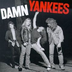 Damn Yankees....debut album from 1990.  I remember a friend of mine gave me a cassette of this album, and I wore it out.