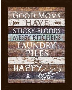 Good Mom's Have Sticky Floors Messy Kitchens and Happy Kids Decor Restoration Framed Picture 16x20""