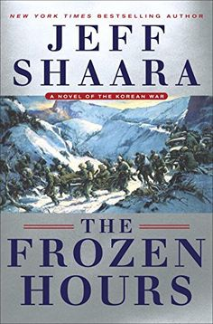 The Frozen Hours: A Novel of the Korean War by Jeff Shaara.  please click on the book jacket to check availability or place a hold @ Otis.5/23/17