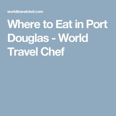 Where to Eat in Port Douglas - World Travel Chef