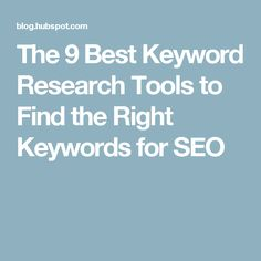 The 9 Best Keyword Research Tools to Find the Right Keywords for SEO