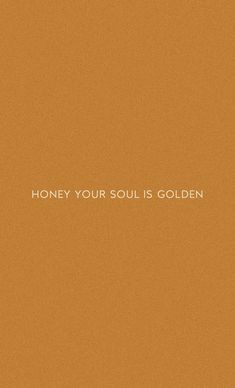 Honey your soul is golden Poetry Quotes, Words Quotes, Wise Words, Sayings, Positive Quotes, Motivational Quotes, Inspirational Quotes, Pretty Words, Beautiful Words