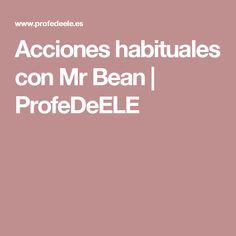 Acciones habituales con Mr Bean | ProfeDeELE
