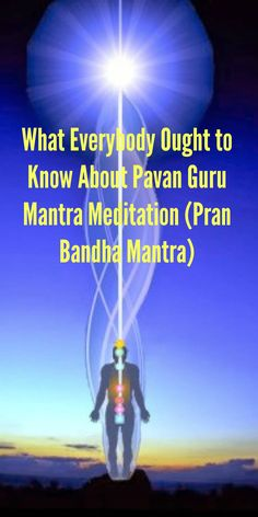What Everybody Ought to Know About Pavan Guru Mantra Meditation (Pran Bandha Mantra)