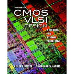 CMOS VLSI Design: A Circuits and Systems Perspective (4th Edition) by Neil Weste