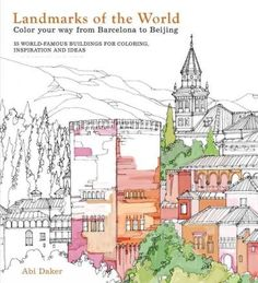 Landmarks of the World - Colour your way from Barcelona to Beijing: 35 World-Famous Buildings for Colouring, Ideas and Inspiration by Abi Daker World Famous Buildings, Famous Landmarks, Adult Coloring, Coloring Books, Colouring, Barcelona, Modern Books, Book Activities, Activity Books