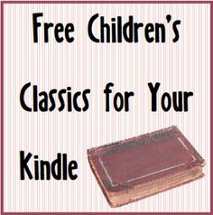FREE Children's Classics for Your Kindle | Walking by the Way - Mostly elementary age reading but a few Jr. High selections as well