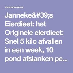 Janneke's Eierdieet: het Originele eierdieet: Snel 5 kilo afvallen in een week, 10 pond afslanken per week, eieren dieet,crashdieet, ervaringen 10 Pond, Health Diet, Health Fitness, Healthy Weight Loss, Smoothies, Detox, Healthy Lifestyle, Life Hacks, Lose Weight
