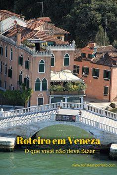 Como montar um roteiro em Veneza sem correr o risco de não ver Veneza. Dicas sobre as pegadinhas, os melhores bairros e os passeios alternativos