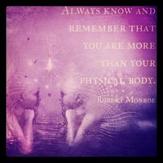 Robert Monroe - Always Know And Remember That You Are More Than Your Physical Body Spiritual Warrior, Spiritual Love, Spiritual Wisdom, Spiritual Growth, Twin Flame Love, Twin Flames, Everything Is Connected, Twin Souls, Soul Connection