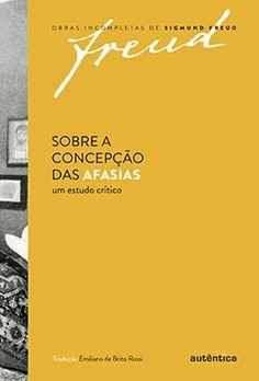 FREUD, Sigmund. Sobre a concepção das afasias: um estudo crítico. Belo Horizonte: Autêntica, 2013. 170 p. (Obras incompletas de Sigmund Freud, 1).