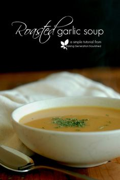 Roasted Garlic Soup- perfectly delicious way to recover from colds and flu