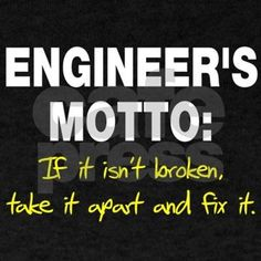 Engineer's motto: If it isn't broken take it apart and fix it t-shirt shirt and tee. Get this funny humorous Engineer's motto: If it isn't broken take it apart and fix it t-shirt shirt or tee today!