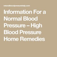 Information For a Normal Blood Pressure – High Blood Pressure Home Remedies #NormalBloodPressure