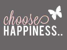 I've been a little cranky lately.. but I'm going to make an effort to choose happiness. XP