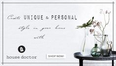 Create UNIQUE & PERSONAL style in your home with House Doctor products