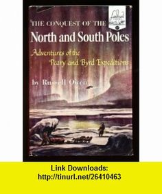 THE CONQUEST OF THE NORTH AND SOUTH POLES Russell Owen, Lynd Ward ,   ,  , ASIN: B000PH2T98 , tutorials , pdf , ebook , torrent , downloads , rapidshare , filesonic , hotfile , megaupload , fileserve