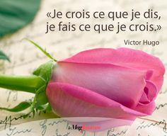 """Citation de Victor Hugo : """"Je crois ce que je dis, je fais ce que je crois."""" Citations Victor Hugo, Father Quotes, Thoughts And Feelings, Positive Affirmations, Favorite Quotes, Positivity, Whisper, Classroom Ideas, Roses"""
