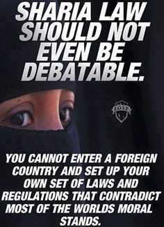Sharia Law is nothing more than a women hating, barbaric system set up by men with a 7th century mindset that see women as as cattle to be used as slaves. It also reinforces a religious view that would force a sick belief system on all humanity,
