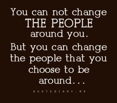 You can not change the people around you. But you can change the people that you choose to be around #toxicpeople #negative #positive