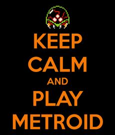 "One does not simply ""keep calm"" while playing Metroid."