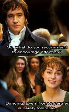 ... Mr. Darcy: So what do you recommend to encourage affection? Elizabeth Bennet: Dancing. Even if one's partner is barely tolerable. Pride & Prejudice (2005) #janeausten #joewright #fanart