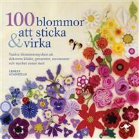 100 blommor att sticka & virka : vackra blomstersmycken att dekorera kläder, presenter, accessoarer och mycket annat med (Inbunden) cdon.se