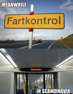 "meanwhile in scandinavia (In swedish, slut means ""end"" and fart means ""speed"") Funny Relatable Memes, Funny Jokes, Hilarious, Really Funny, The Funny, Meanwhile In Finland, Fart Humor, Fun Signs, Funny Comics"