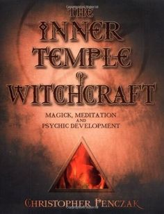 The Inner Temple of Witchcraft: Magick, Meditation and Psychic Development (Temple of Witchcraft, #1)
