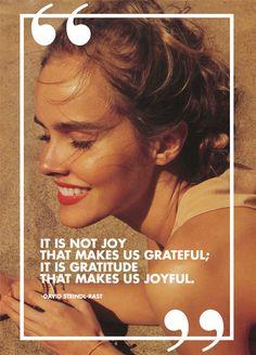 """It is not joy that makes us grateful; It is gratitude that makes us joyful."" -- David Steindl-Rast"