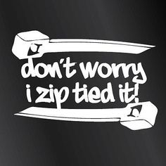 Don't worry I zip tie it FUNNY - cut vinyl decal sticker 4x4 offroad ford chevy