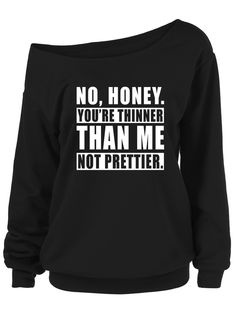 Check this Curvestyles Sweatshirt No Honey You're Thinner Than Me Not Prettier . Hight quality products with perfect design is available in a spectrum of colors and sizes, and many different types of shirts! Be Your Own Kind Of Beautiful, Curvy Plus Size, Hoodies, Sweatshirts, Best Sellers, Funny Shirts, Black And Brown, Plus Size Fashion, Overalls