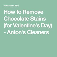 How to Remove Chocolate Stains (for Valentine's Day) - Anton's Cleaners