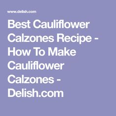 Best Cauliflower Calzones Recipe - How To Make Cauliflower Calzones - Delish.com