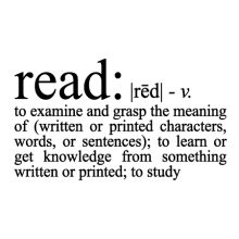 Read: [phonetics] v. to examine and grasp the meaning of (written or printed characters, words, or sentences); to learn or get knowledge from something written or printed; to study
