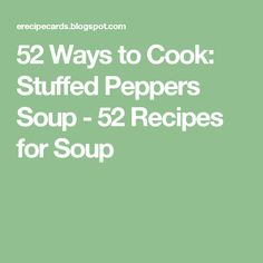 52 Ways to Cook: Stuffed Peppers Soup - 52 Recipes for Soup