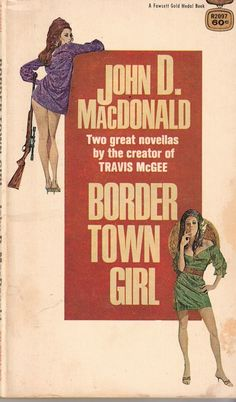 Fawcett Gold Medal Contains two novellas: Border Town Girl (originally published as Five Star Fugitive Linda John D. MacDonald Cover art likely Robert McGinnis Book Cover Art, Cover Pages, Book Covers, Mad Max Book, Pulp Fiction Book, Robert Mcginnis, Up Book, Paperback Books, Good Books