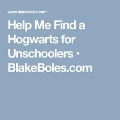 Help Me Find a Hogwarts for Unschoolers • BlakeBoles.com