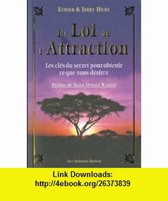 La loi de lAttraction (French Edition) (9782844458612) Esther Hicks , ISBN-10: 2844458610  , ISBN-13: 978-2844458612 ,  , tutorials , pdf , ebook , torrent , downloads , rapidshare , filesonic , hotfile , megaupload , fileserve