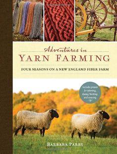 Adventures in Yarn Farming: Four Seasons on a New England Fiber Farm by Barbara Parry,http://www.amazon.com/dp/1590308239/ref=cm_sw_r_pi_dp_-esotb0V317ZRR8N