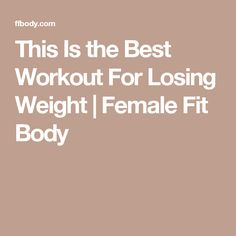 This Is the Best Workout For Losing Weight | Female Fit Body