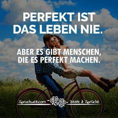 Perfekt ist das Leben nie. Aber es gibt Menschen, die es perfekt machen - Liebe & Freundschaft #zitate #sprüche #spruchbilder #deutsch