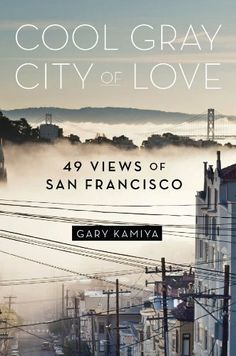 Cool Gray City of Love: 49 Views of San Francisco  by Gary Kamiya ($11.50) http://www.amazon.com/exec/obidos/ASIN/B00D78R550/hpb2-20/ASIN/B00D78R550 Kamiya obviously did his research and brings his own perspective to this lovely book. - It makes me want to fly to that Cool Gray City of Love, beauty and fog, one more time. - Then there are the sections on WWII and the AIDS period which were very memorable.