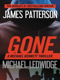 Gone Michael Bennett Series, Book 6 byJames Patterson Michael Ledwidge // A crime lord has declared war on America. Only Detective Michael Bennett knows why.